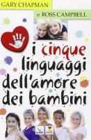 I cinque linguaggi dell'amore dei bambini - Campbell Ross, Chapman Gary