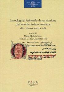 Copertina di 'La «zoologia» di Aristotele e la sua ricezione dall'età ellenistica e romana alle culture medievali. Atti del convegno (Pisa, 18-20 novembre 2015)'