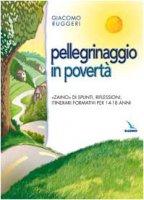 Pellegrinaggio in povertà. «Zaino» di spunti, riflessioni, itinerari formativi per 14-18 anni - Ruggeri Giacomo