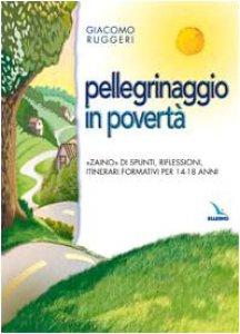 Copertina di 'Pellegrinaggio in povertà. «Zaino» di spunti, riflessioni, itinerari formativi per 14-18 anni'