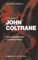 La filosofia di John Coltrane. Con un'intervista a Claudio Fasoli - Ghidelli Giacomo D., Fasoli Claudio