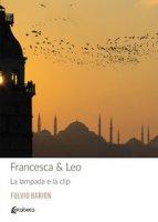 Francesca & Leo. La lampada e la clip - Barion Fulvio
