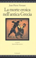 La morte eroica nell'antica Grecia - Vernant Jean-Pierre