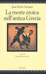 Copertina di 'La morte eroica nell'antica Grecia'