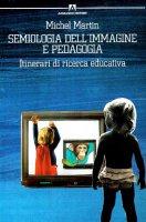 Semiologia dell'immagine e pedagogia. Itinerari di ricerca educativa - Martin Michel
