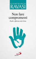 Non fare compromessi vol.4 - Gianfranco Ravasi