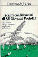 Scritti confidenziali di Ss. Giovanni Paolo III. Alla ricerca di una pedagogia inoffensiva del potere - Juanes Francisco de