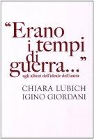 """"""" Erano tempi di guerra..."""" Agli albori, ideali dell'unità - Lubich Chiara, Giordani Igino"""