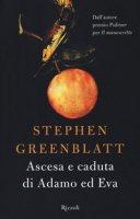 Ascesa e caduta di Adamo ed Eva - Greenblatt Stephen
