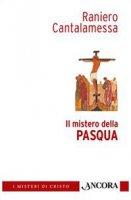 Il mistero della Pasqua - Raniero Cantalamessa