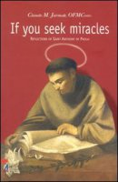 If you seek miracles. Reflections of saint Anthony of Padua - Jarmak Claude M.