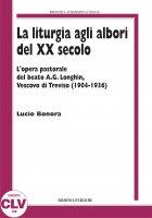 La liturgia agli albori del XX secolo - Lucio Bonora