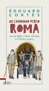 Copertina di 'In cammino verso Roma con i nostri figli, l'asino Octave e il nostro sogno'