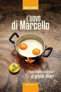 Copertina di 'L' uovo di Marcello. Fame e fama dalla voce di grandi attori. Con Contenuto digitale per accesso on line'
