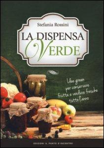 Copertina di 'La dispensa verde. Idee green per conservare frutta e verdura fresche tutto l'anno'