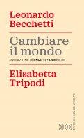 Cambiare il mondo - Leonardo Becchetti, Elisabetta Tripodi