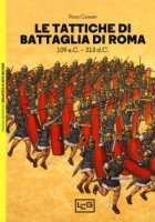 Le tattiche di battaglia di Roma. 109 a.C.-313 d.C. - Cowan Ross