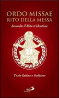 Ordo Missæ - Rito della Messa. Secondo il Rito tridentino. Testo latino e italiano - Cupello Francesco, Imperato Eustacchio