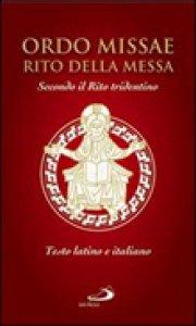Copertina di 'Ordo Missæ - Rito della Messa. Secondo il Rito tridentino. Testo latino e italiano'