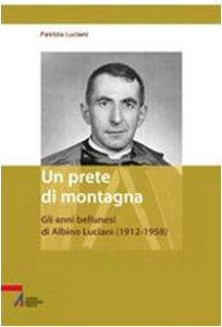 Copertina di 'Un prete di montagna. Gli anni bellunesi di Albino Luciani (1912-1958)'