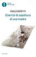 Esercizi di sepoltura di una madre - Repetti Paolo