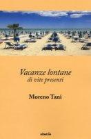 Vacanze lontane di vite presenti - Tani Moreno
