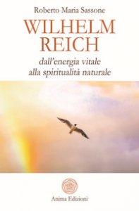 Copertina di 'Wilhelm Reich. Dall'energia vitale alla spiritualità naturale'