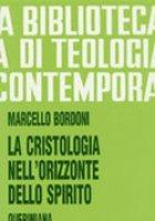 La cristologia nell'orizzonte dello Spirito (BTC 082) - Bordoni Marcello