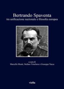 Copertina di 'Bertrando Spaventa tra unificazione nazionale e filosofia europea'