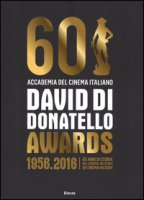 David di Donatello awards. 1956-2016. 60 anni di storia del cinema. Ediz. italiana e inglese