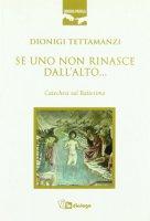 Se uno non rinasce dall'alto ...  Catechesi sul Battesimo - Dionigi Tettamanzi