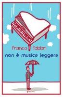 Non è musica leggera - Fabbri Franco