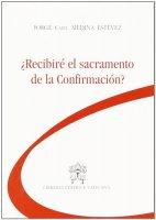 Ricevero' il Sacramento della Confermazione? - Medina Estevez Jorge A.