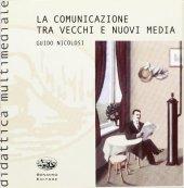 La comunicazione tra vecchi e nuovi media. Con CD-ROM - Nicolosi Guido