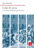 Colpi di scena. La rivoluzione del Quarantotto a Venezia - Brunello Piero
