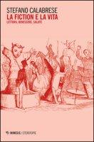 La fiction e la vita. Lettura, benessere, salute - Calabrese Stefano