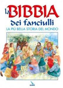 Copertina di 'La bibbia dei fanciulli. La piu' bella storia del mondo'