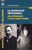 Le interviste impossibili: Joe Petrosino e Vito Cascio Ferro - Corradini Anna Maria