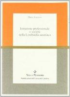 Istruzione professionale e società nella Lombardia austriaca - Scazzoso Mario