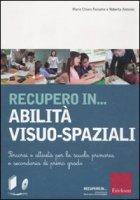 Recupero in... abilità visuo-spaziali - Fastame M. Chiara, Antonini Roberta
