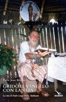 Gridò il vangelo con la vita. La vita di padre Luigi Bolla, Yankuam - Bottasso Juan