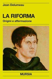 Copertina di 'La riforma. Origini e affermazione'