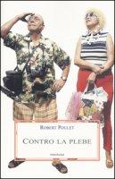 Contro la plebe - Poulet Robert