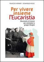 Per vivere insieme l'Eucaristia - Wernert François, Moog Dominique