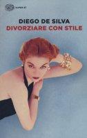 Divorziare con stile - De Silva Diego