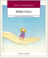 Bimbinyoga. Lo yoga dalla vita prenatale ai primi tre anni - Terzi M. Rosa