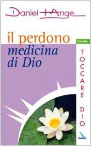 Copertina di 'Il perdono medicina di Dio'