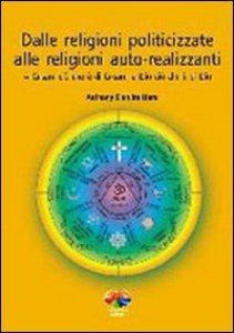 Copertina di 'Dalle religioni politicizzate alle religioni autorealizzanti. A Cesare ciò che è di Cesare, a Dio ciò che è di Dio'