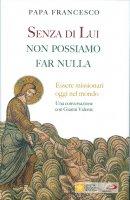 Senza di lui non possiamo far nulla - Francesco (Jorge Mario Bergoglio)