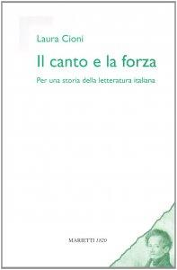 Copertina di 'Il canto e la forza. Per una storia della letteratura italiana'